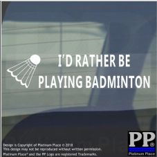 1 x I'd Rather be PLAYING BADMINTON-Car Window Sticker-Sport,Net,Racket,Shuttlecock